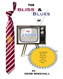 The Bliss and Blues of Tv News, Gene Minshall, 0984057269