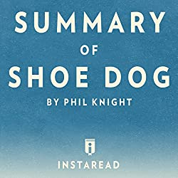 Summary of Shoe Dog: by Phil Knight | Includes Analysis