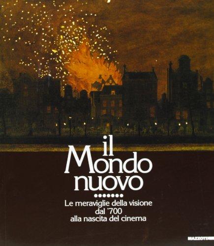Il mondo nuovo: Le meraviglie della visione dal '700 alla nascita del cinema : [mostra] (Italian Edition)
