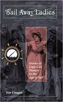 Book Sail Away Ladies: Stories of Cape Cod Women in the Age of Sail by Jim Coogan (2003-08-02)