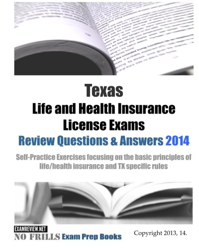 Download Texas Life and Health Insurance License Exams Review Questions & Answers 2014: Self-Practice Exercises focusing on the basic principles of life/health insurance and TX specific rules Pdf
