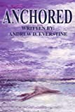 Anchored, Andrew D. Everstine, 0595319580