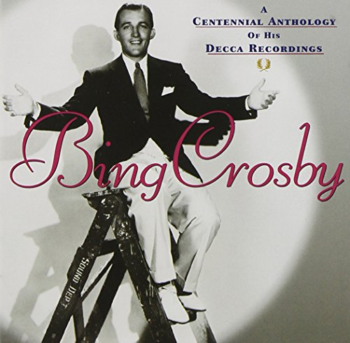 Bing Crosby - A Centennial Anthology Of His Decca Recordings [2 Cd] - Zortam Music