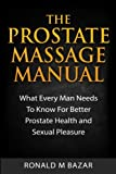 The Prostate Massage Manual: What Every Man Needs