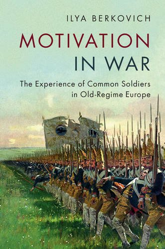 Motivation in War: The Experience of Common Soldiers in Old-Regime Europe