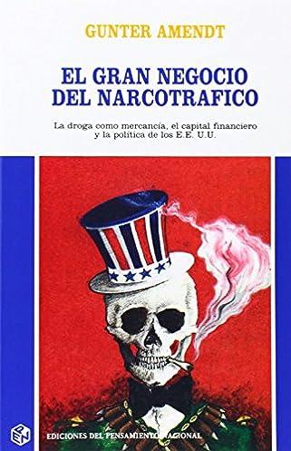 El gran negocio del narcotrafico : la droga como mercancía, el capital financiero y la política de los E.E.U.U.