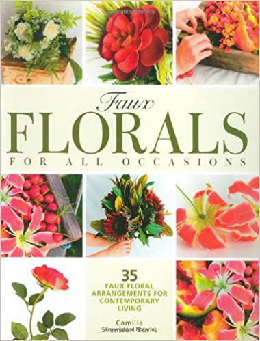 Faux Florals For All Occasions: 35 Faux Floral Arrangements For  Contemporary Living: Camilla Svensson Burns: 9781589233485: Amazon.com:  Books