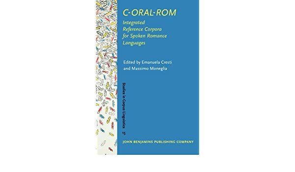 C-Oral-Rom: Integrated Reference Corpora For Spoken Romance Languages (Studies in Corpus Linguistics)