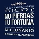 No Pierdas Tu Fortuna: La Guía Inicial para Convertirte en Millonario [Missed Fortune 101 (Texto Completo)] | Douglas R. Andrew