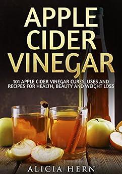 Apple Cider Vinegar: 101 Apple Cider Vinegar Cures, Uses