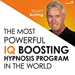 The Most Powerful IQ Boosting Hypnosis Program in the World | Stuart Ashing