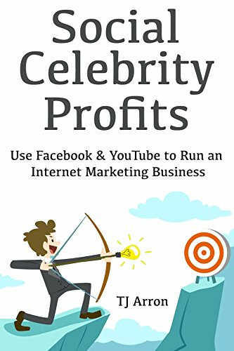 Social Celebrity Profits: Use Facebook & YouTube to Run  an Internet Marketing Business