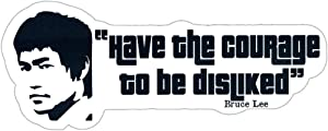 """StarShine Arts Have The Courage to Be Disliked - Bruce Lee - Small Bumper Sticker or Laptop Decal (5"""" X 2"""")"""