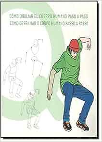 Como Dibujar El Cuerpo Humano Paso A Paso (Spanish Edition): Sergio