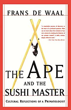 The Ape And The Sushi Master Cultural Reflections Of A Primatologist