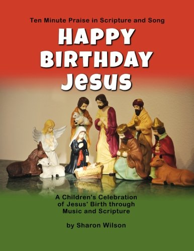 Happy Birthday Jesus: A Children's Celebration of Jesus' Birth through Music and Scripture: Ten Minute Praise in Scripture and Song