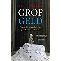 Grof geld: financiele schandalen en speculatie in Nederland