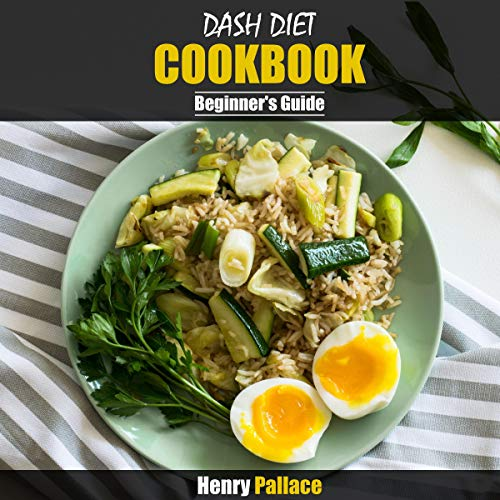 Dash Diet Cookbook: A Beginner's Guide by Henry Pallace