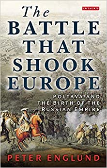 The Battle That Shook Europe: Poltava And The Birth Of The Russian Empire por Peter Englund