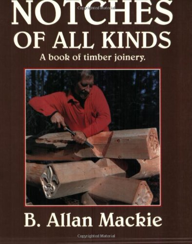 [R.E.A.D] Notches of All Kinds: A Book of Timber Joinery [K.I.N.D.L.E]