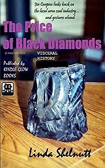 The Price of Black Diamonds (A Short Visceral History w/Photos) by [Shelnutt, Linda]