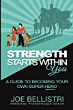Strength Starts Within You: A Guide To Becoming Your Own Super Hero