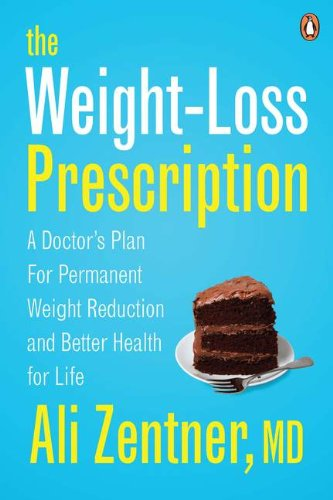 The Weight - Loss Prescription: A Doctor's Plan for Permanent Weight Reduction and Better Health for Life
