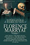 The Collected Supernatural and Weird Fiction of Florence Marryat: Volume 1-One Novel 'The Risen Dead,' One Novella 'The Dead Man's Message,' One ... & One Short Story of the Strange and Unusual