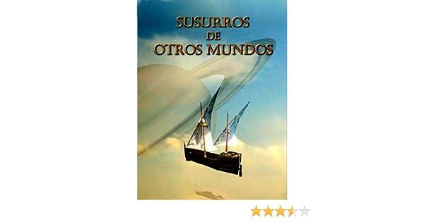 Amazon.com: Susurros de otros Mundos (Spanish Edition) eBook: Ruth Mª García Pimienta, Ricardo Secilla Gutiérrez, Adolfo Segovia de Aisa, ...