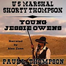 U.S. Marshal Shorty Thompson - Young Jessie Owens: Tales of the Old West, Book 13 Audiobook by Paul L. Thompson Narrated by Alex Zonn