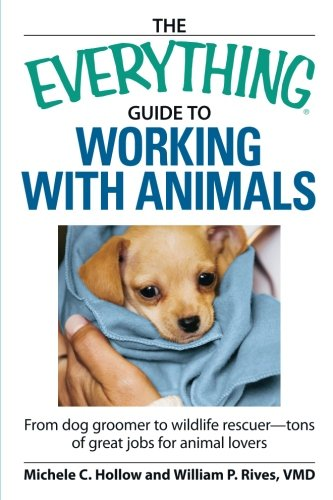 The Everything Guide to Working with Animals: From dog groomer to wildlife rescuer - tons of great jobs for animal lover