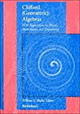 Clifford (Geometric) Algebras With Applications in Physics, Mathematics, and Engineering