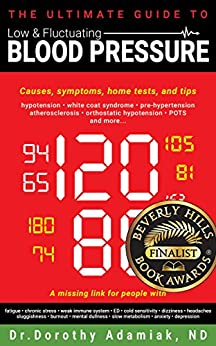 The Ultimate Guide to Low and Fluctuating Blood Pressure: Symptoms, causes and solutions by [Adamiak ND, Dr. Dorothy]