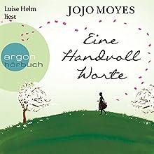 Eine Handvoll Worte Hörbuch von Jojo Moyes Gesprochen von: Luise Helm