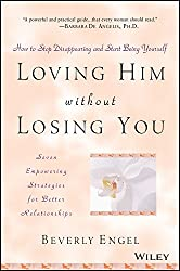 Loving Him without Losing You: How to Stop Disappearing and Start Being Yourself