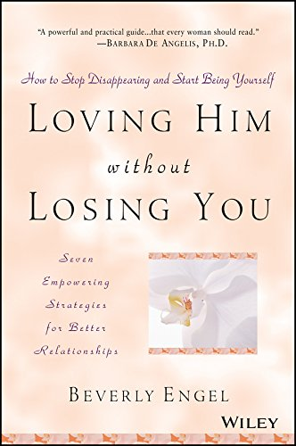 Loving Him without Losing You: How to Stop Disappearing and Start Being Yourself PDF