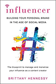 Influencer: Building Your Personal Brand in the Age of Social Media (English Edition) de [Hennessy, Brittany]
