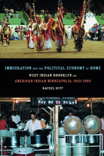 Immigration and the Political Economy of Home: West Indian Brooklyn and American Indian Minneapolis, 1945-1992 (American
