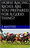 Horse Racing Riches: Are You Prepared For A Good Thing?: . offers