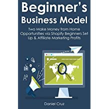 BEGINNER'S BUSINESS MODEL: Two Make Money from Home Opportunities via Shopify Beginners Set Up & Affiliate Marketing Profits