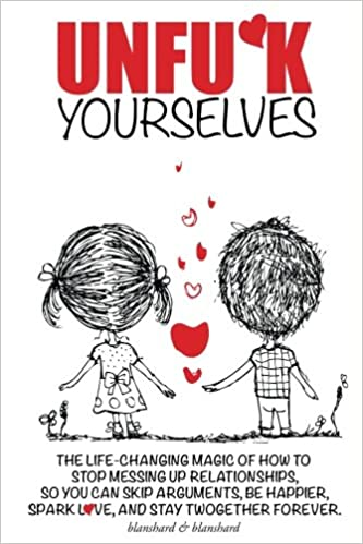 Book Unfu*k Yourselves: The life-changing magic of how to stop messing up relationships so you can skip arguments, be happier, spark love, and stay together forever.