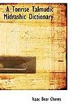 A Tonrise Talmudic Midrashic Dictionary, Isaac Bear Chones, 111385037X