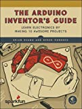 img - for The Arduino Inventor's Guide: Learn Electronics by Making 10 Awesome Projects book / textbook / text book