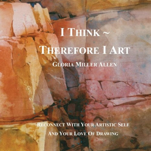 I Think ~ Therefore I Art: Reconnect With Your Artistic Self And Your Love of Drawing