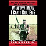 Whattaya Mean I Can't Kill 'Em?: A Navy SEAL in Vietnam | Rad Miller