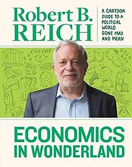 Amazon economics in wonderland robert reichs cartoon guide to economics in wonderland robert reichs cartoon guide to a politcal world gone mad and mean fandeluxe Gallery