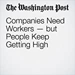 Companies Need Workers — but People Keep Getting High | Danielle Paquette