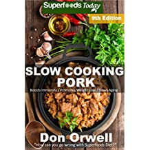 Slow Cooking Pork: Over 75 Low Carb Slow Cooker Pork Recipes full of Quick & Easy Cooking Recipes and Antioxidants & Phytochemicals (Low Carb Slow Cooking Pork Book 9)