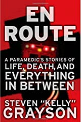 "En Route: A Paramedic's Stories of Life, Death, and Everything in Between by Steven """"Kelly"""" Grayson (2009-03-03) Hardcover"