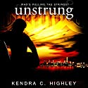 Unstrung Audiobook by Kendra C. Highley Narrated by Caitlin Marshall